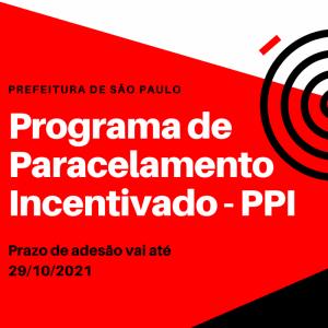 Programa de Parcelamento Incentivado (PPI) - Prazo de adesão vai até 29/10/21 – Prefeitura de São Paulo